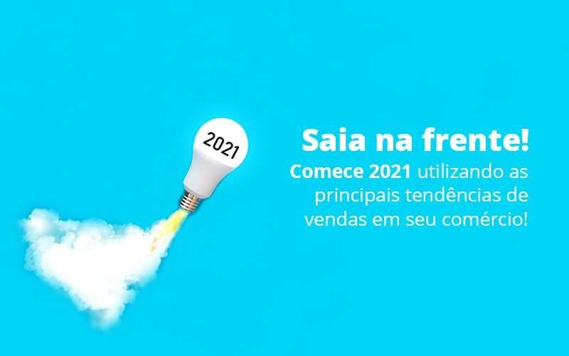 Saia Na Frente Comece 2021 Utilizando As Principais Tendencias De Vendas Em Seu Comercio Post 1 - Organização Contábil Lawini