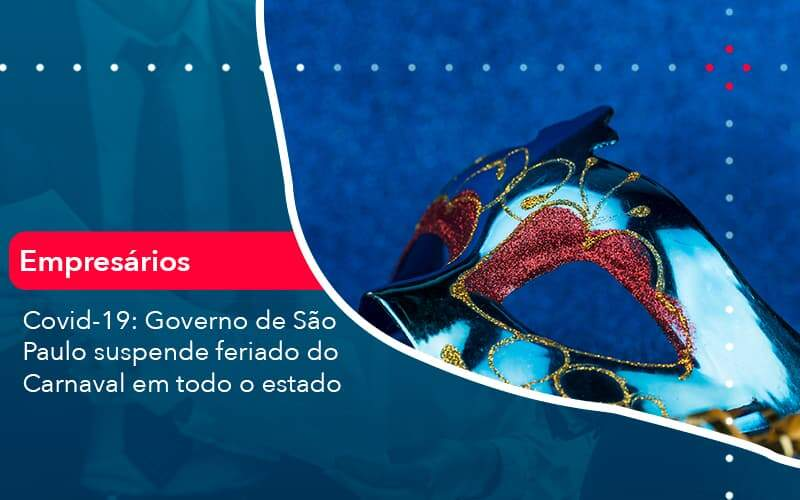 Covid 19 Governo De Sao Paulo Suspende Feriado Do Carnaval Em Todo Estado 1 - Organização Contábil Lawini