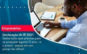 Declaracao De Ir 2021 Saiba Tudo Que Precisa Para Se Preparar Agora O Ano E O Prazo Passa Em Um Piscar De Olhos 1 - Organização Contábil Lawini