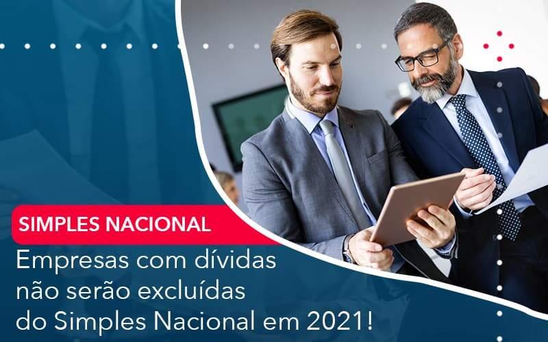 Empresas Com Dividas Nao Serao Excluidas Do Simples Nacional Em 2021 - Organização Contábil Lawini