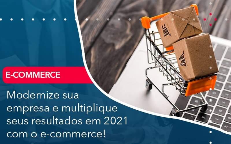 Modernize Sua Empresa E Multiplique Seus Resultados Em 2021 Com O E Commerce - Organização Contábil Lawini