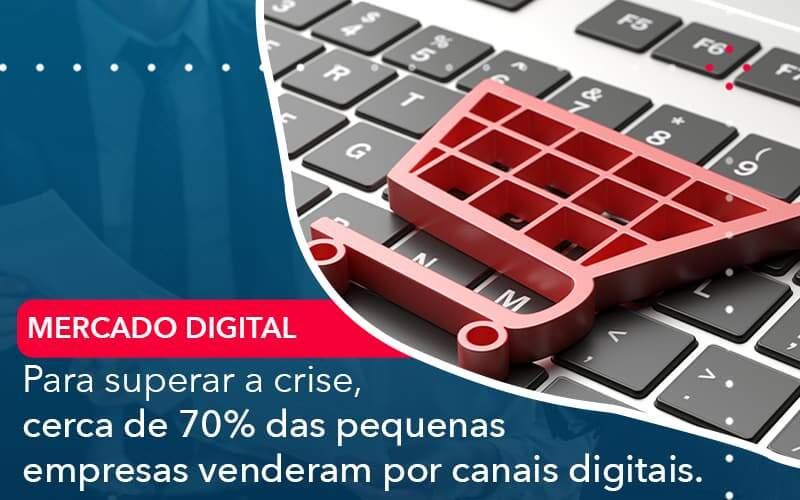 Para Superar A Crise Cerca De 70 Das Pequenas Empresas Venderam Por Canais Digitais - Organização Contábil Lawini