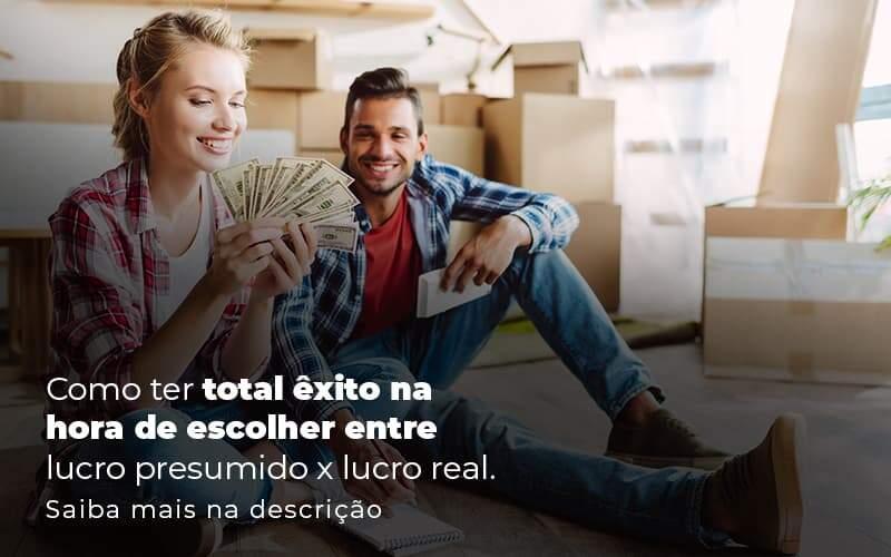 Como Ter Total Exito Na Hora De Escolher Entre Lucro Presumido X Lucro Real Post 1 - Organização Contábil Lawini