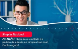 Atencao Liberado O Resultado Do Pedido De Adesao Ao Simples Nacional Confira Agora 1 - Organização Contábil Lawini
