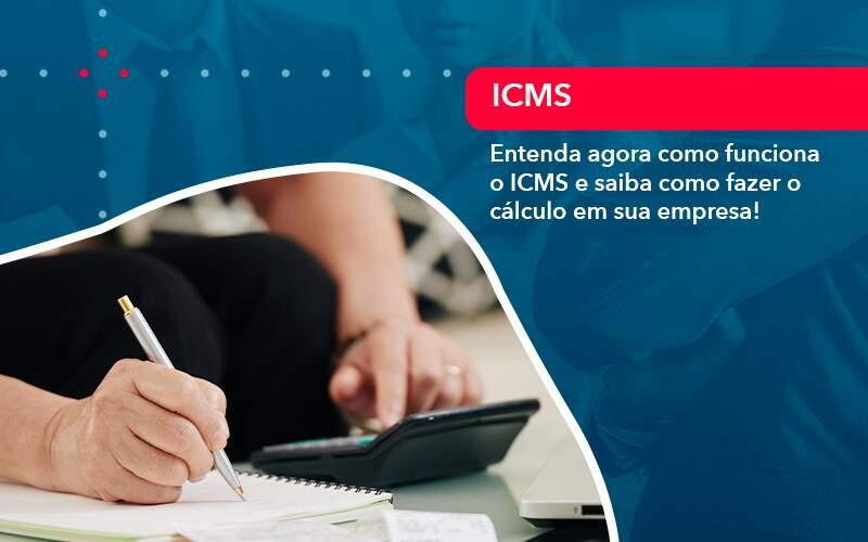 Entenda Agora Como Funciona O Icms E Saiba Como Fazer O Calculo Em Sua Empresa - Organização Contábil Lawini
