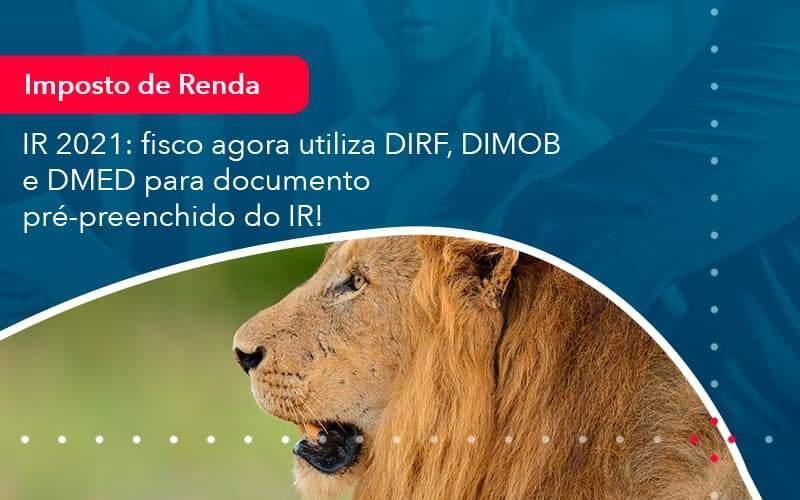 Ir 2021 Fisco Agora Utiliza Dirf Dimob E Dmed Para Documento Pre Preenchido Do Ir 1 - Organização Contábil Lawini