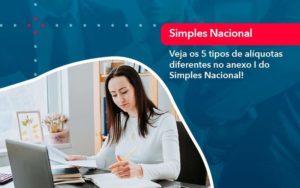 Veja Os 5 Tipos De Aliquotas Diferentes No Anexo I Do Simples Nacional 1 - Organização Contábil Lawini