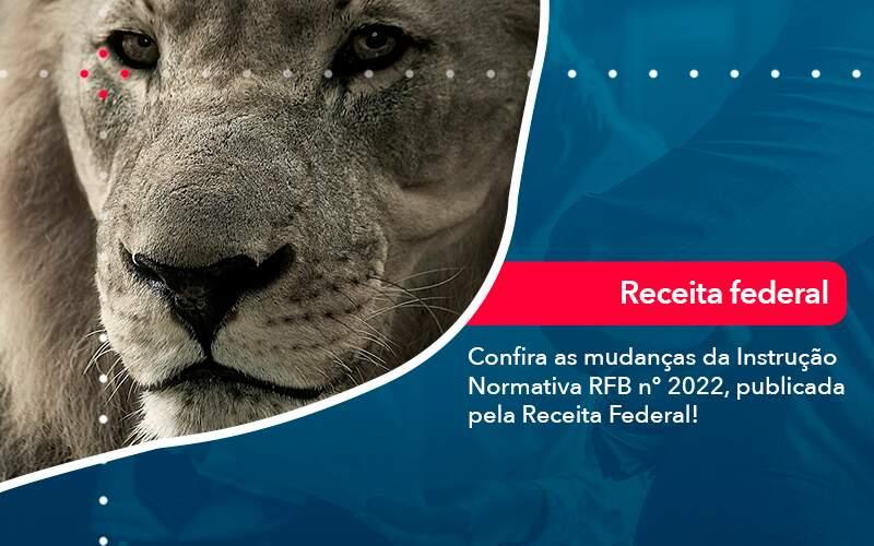 Confira As Mudancas Da Instrucao Normativa Rfb N 2022 Publicada Pela Receita Federal - Organização Contábil Lawini
