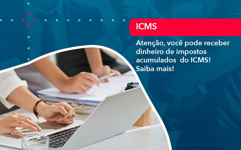 Atencao Voce Pode Receber Dinheiro De Impostos Acumulados Do Icms 1 - Resilcon - Contabilidade em São Paulo
