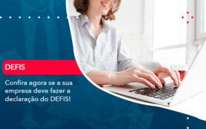 Confira Agora Se A Sua Empresa Deve Fazer A Declaracao Do Defis 1 - Resilcon - Contabilidade em São Paulo