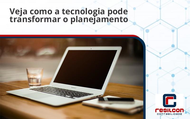 Veja Como A Tecnologia Pode Transformar O Planejamento Fiscalw - Resilcon - Contabilidade em São Paulo