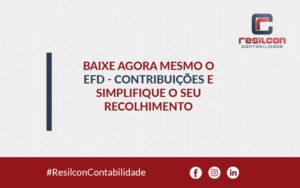 Baixe Agora Mesmo O Efd Contribuições E Simplifique O Seu Recolhimento - Resilcon - Contabilidade em São Paulo