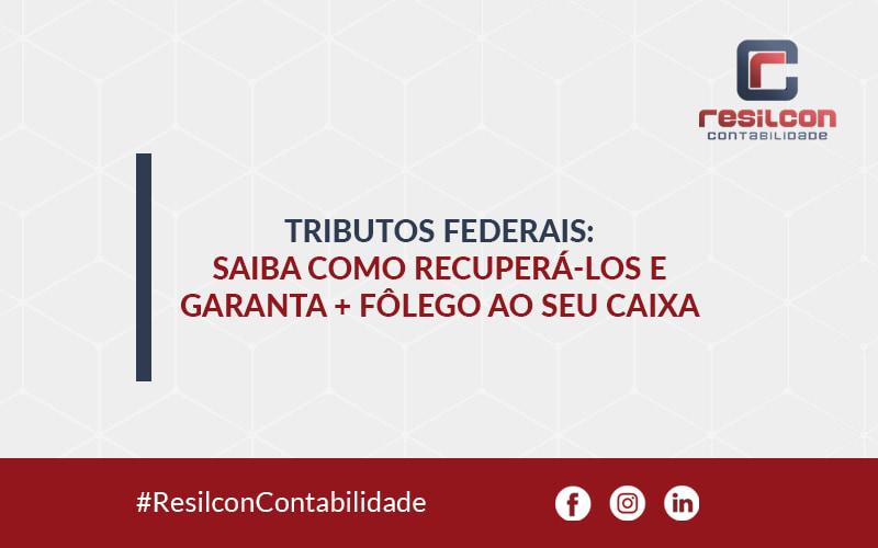 Como Recuperar Pagamento Indevido De Impostos Federais - Resilcon - Contabilidade em São Paulo