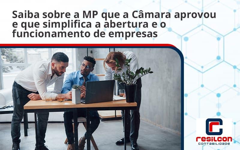 Saiba Mais Sobre A Mp Que A Câmara Aprovou E Que Simplifica A Abertura E O Funcionamento De Empresas Resilicon - Resilcon - Contabilidade em São Paulo