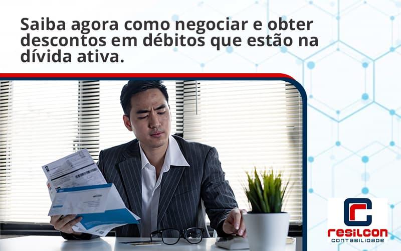 Saiba Agora Como Negociar E Obter Descontos Em Débitos Que Estão Na Dívida Ativa. Resilcon - Resilcon - Contabilidade em São Paulo