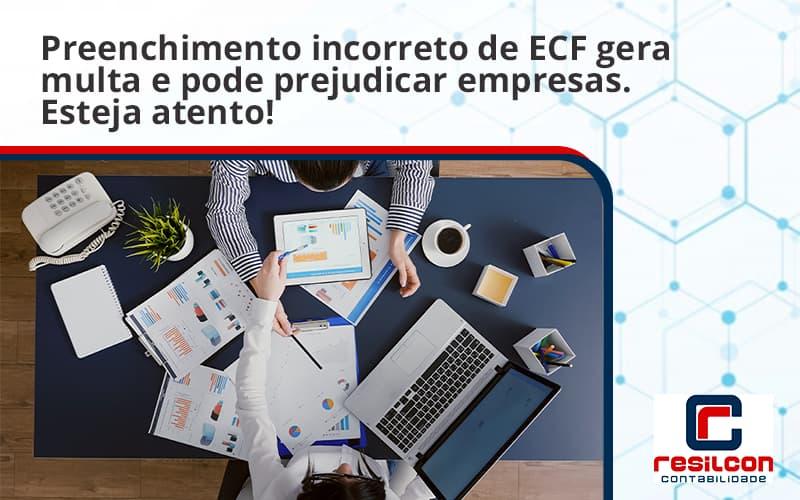Preenchimento Incorreto De Ecf Gera Multa E Pode Prejudicar Empresas. Esteja Atento! Resilcon - Resilcon - Contabilidade em São Paulo