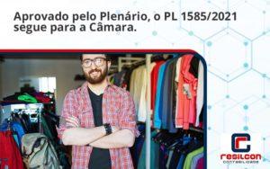 Aprovado Pleno Plenario O Pl 15852021 Segue Para A Camara Resilcon - Resilcon - Contabilidade em São Paulo