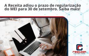 A Receita Adiou O Prazo De Regularização Do Mei Para 30 De Setembro. Saiba Mais! Resilcon - Resilcon - Contabilidade em São Paulo