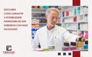 Descubra Como Garantir A Estabilidade Financeira De Sua Farmacia Com Mais Facilidade Blog (1) - Resilcon - Contabilidade em São Paulo