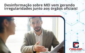 Desinformação Sobre Mei Vem Gerando Irregularidades Junto Aos órgãos Oficiais! Resilcon - Resilcon - Contabilidade em São Paulo