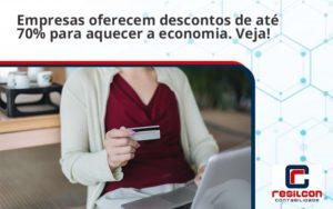 Empresas Oferecem Descontos De Até 70% Para Aquecer A Economia. Veja! Resilcon - Resilcon - Contabilidade em São Paulo