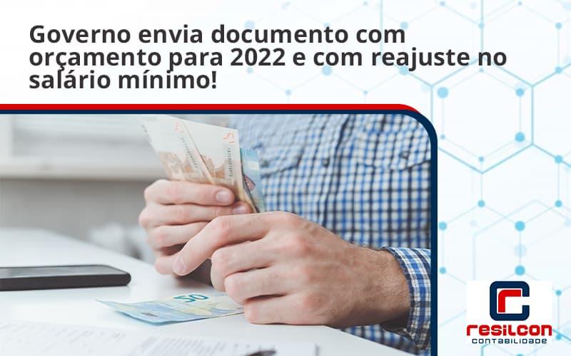Governo Envia Documento Com Orçamento Para 2022 E Com Reajuste No Salário Mínimo! Resilcon - Resilcon - Contabilidade em São Paulo
