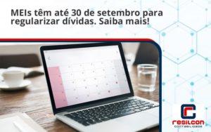 Meis Têm Até 30 De Setembro Para Regularizar Dívidas. Saiba Mais! Resilcon - Resilcon - Contabilidade em São Paulo