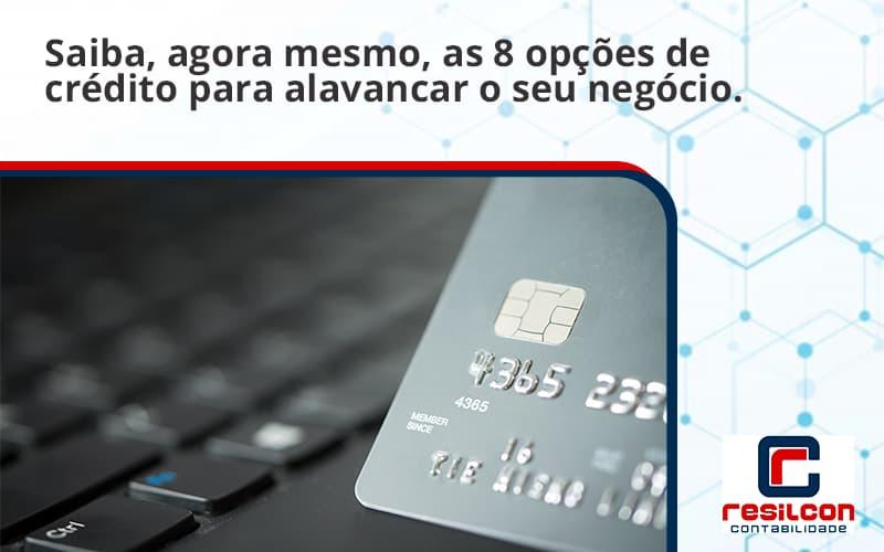 Saiba, Agora Mesmo, As 8 Opções De Crédito Para Alavancar O Seu Negócio. Resilcon - Resilcon - Contabilidade em São Paulo