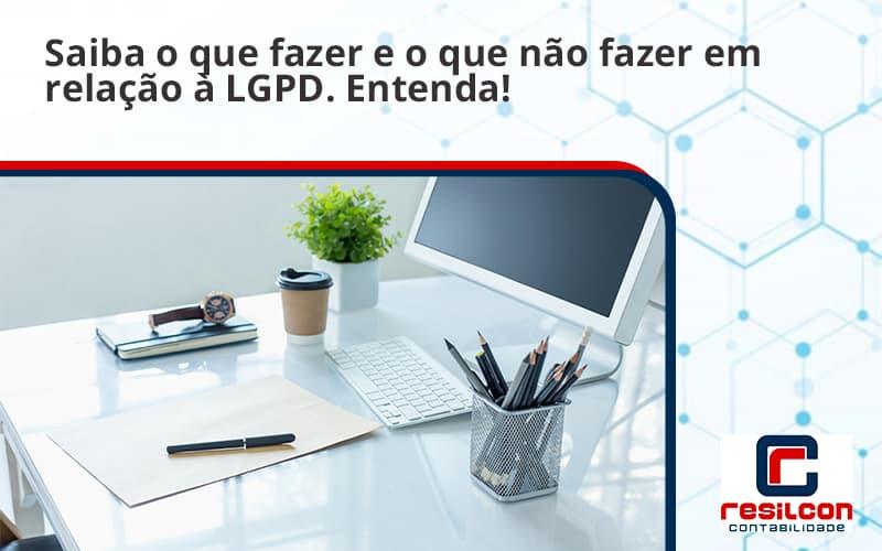 Saiba O Que Fazer E O Que Não Fazer Em Relação à Lgpd. Entenda! Resilcon - Resilcon - Contabilidade em São Paulo