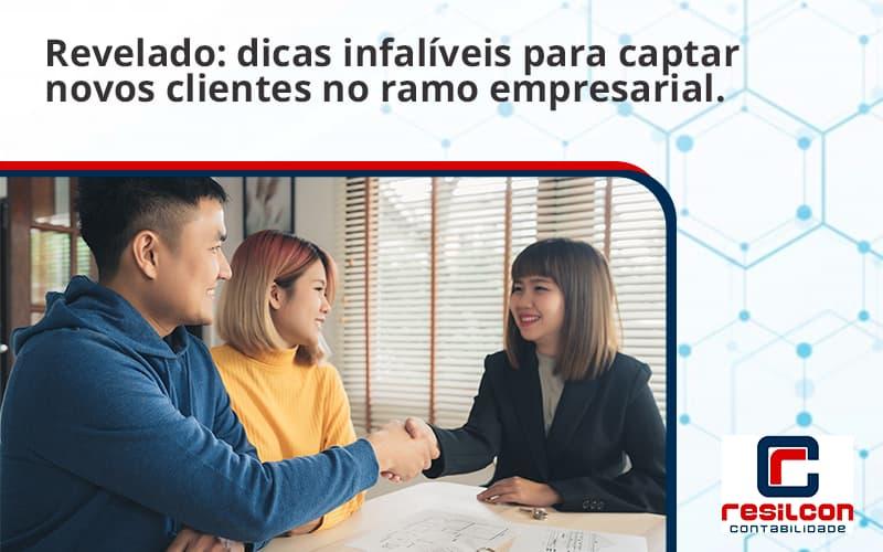 Dicas Infalíveis Para Captar Novos Clientes No Ramo Empresarial. Resilcon - Resilcon - Contabilidade em São Paulo