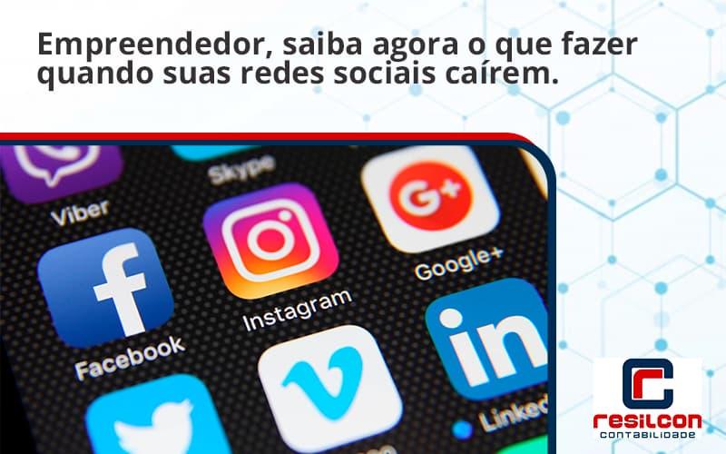 Empreendedor, Saiba Agora O Que Fazer Quando Suas Redes Sociais Caírem Resilcon - Resilcon - Contabilidade em São Paulo