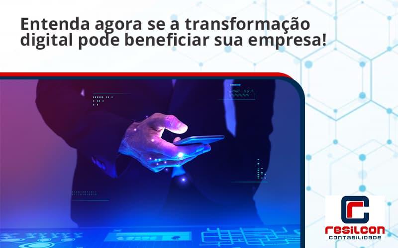 Entenda Agora Se A Transformação Digital Pode Beneficiar Sua Empresa! Resilcon - Resilcon - Contabilidade em São Paulo