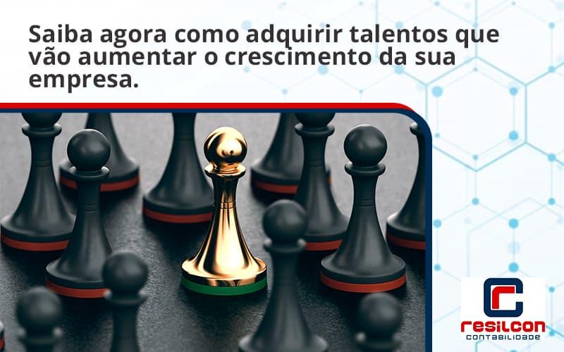 Saiba Agora Como Adquirir Talentos Que Vao Resilcon - Resilcon - Contabilidade em São Paulo