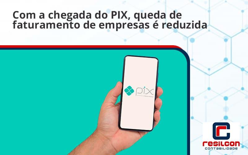 Com A Chegada Do Pix Queda De Faturamento De Empresa é Reduzida Resilcon - Resilcon - Contabilidade em São Paulo